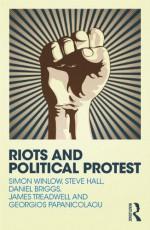 Riots and Political Protest - Simon Winlow, Steve Hall, Daniel Briggs, James Treadwell