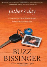 Father's Day: A Journey into the Mind and Heart of My Extraordinary Son - Buzz Bissinger