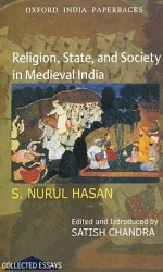 Religion, State, and Society in Medieval India - S. Nurul Hasan, Satish Chandra