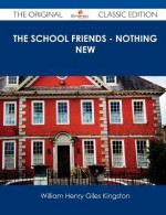 The School Friends - Nothing New - The Original Classic Edition - W.H.G. Kingston
