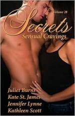 Secrets Volume 28: Sensual Cravings - Juliet Burns, Kate St. James, Jennifer Lynne, Kathleen Scott