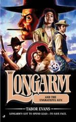 Longarm and the Ungrateful Gun - Tabor Evans