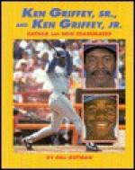 Ken Griffey, Jr. and Ken Griffey, Sr. - Bill Gutman