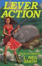 Lever Action: Essays on Liberty - L. Neil Smith