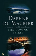 The Loving Spirit - Daphne du Maurier