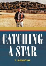 Catching a Star - T. Leon Doyle