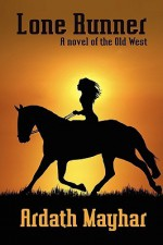 Lone Runner: A Novel of the Old West - Ardath Mayhar