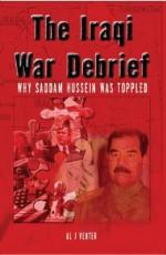 Iraqi War Debrief: Why Saddam Hussein Was Toppled - Al J. Venter