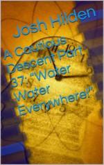 "A Cautious Descent Part 37: ""Water Water Everywhere!"" (A Cautious Descent into Respectability, #37) - Josh Hilden"