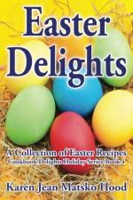 Easter Delights Cookbook - Karen Jean Matsko Hood