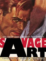 Savage Art: 20th Century Genre and the Artists that Defined It - Tim Underwood, Arnie Fenner, Cathy Fenner, Frank M. Robinson
