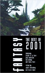 Fantasy: The Best of 2001 - Ursula K. Le Guin, Robert Silverberg, Rosemary Edghill, Karen Haber, Poul Anderson, Catherine Asaro, Robert Thurston, Greg Van Eekhout, Lawrence Miles, Ted Chiang, Brian A. Hopkins, Jack O'Connell, Lucius Shepard