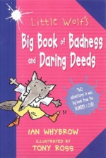 Little Wolf's Big Book Of Badness And Daring Deeds - Ian Whybrow