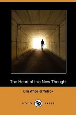The Heart of the New Thought (Dodo Press) - Ella Wheeler Wilcox