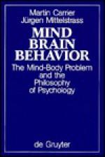 Mind, Brain, Behavior: The Mind-Body Problem & the Philosophy of Psychology - Martin Carrier, Juergen Mittelstrass