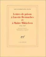Lettres de prison à Lucette Destouches et à Maître Mikkelsen (1945-1947) - Louis-Ferdinand Céline