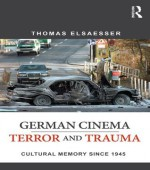 German Cinema - Terror and Trauma: Cultural Memory Since 1945 - Thomas Elsaesser