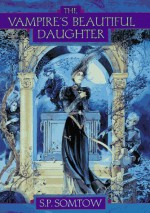 The Vampire's Beautiful Daughter - S.P. Somtow