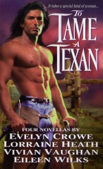 To Tame a Texan - Evelyn A. Crowe, Lorraine Heath, Vivian Vaughan, Eileen Wilks