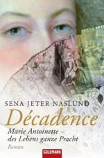 Décadence: Marie Antoinette - des Lebens ganze Pracht - Roman (German Edition) - Sena Jeter Naslund, Sina Hoffmann