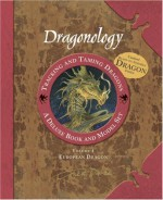 Dragonology Tracking and Taming Dragons Volume 1: A Deluxe Book and Model Set: European Dragon - Dugald A. Steer