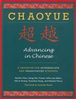 Chaoyue: Advancing in Chinese: A Textbook for Intermediate and Preadvanced Students - Yea-Fen Chen, Yuanchao Meng, Amanda Wood, Mei-Ju Hwang, Frances Yufen Lee Mehta, Natasha Pierce