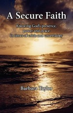 A Secure Faith - Barbara Taylor