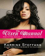 The Vixen Manual: How to Find, Seduce, & Keep the Man You Want - Karrine Steffans
