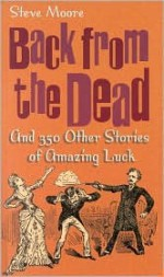 Back From the Dead & 350 Other Stories of Amazing Luck - Steve Moore