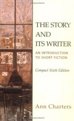 The Story and Its Writer: An Introduction to Short Fiction, Compact Sixth Edition - Ann Charters