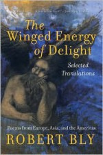 The Winged Energy of Delight: Selected Translations - Robert Bly