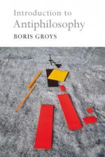 Introduction to Antiphilosophy - Boris Groys, David Fernbach