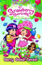 Strawberry Shortcake Volume 2: Berry Good Times Tp - Georgia Ball, Amy Mebberson