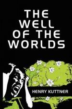 The Well of the Worlds - Henry Kuttner