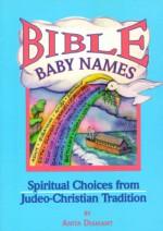 Bible Baby Names: Spiritual Choices from Judeo-Christian Tradition - Anita Diamant, Jewish Lights Pub.