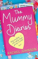 The Mummy Diaries: Or How To Lose Your Husband, Children And Dog In Twelve Months - Rachel Johnson