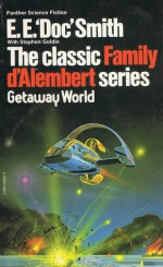 "Getaway World (Family d'Alembert, #4) - E.E. ""Doc"" Smith, Stephen Goldin"
