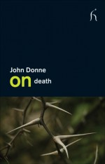 On Death - John Donne, Edward Docx