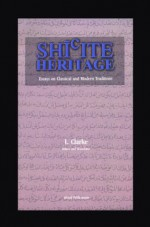 Shi'ite Heritage: Essays on Classical and Modern Traditions - Lynda Clarke