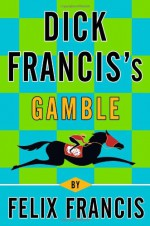 Dick Francis's Gamble - Felix Francis