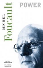 Essential Works of Foucault (1954-1984), Volume 3: Power - Michel Foucault, Paul Rabinow, James D. Faubion, Robert Hurley