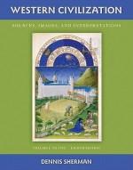 Western Civilization: Sources Images and Interpretations Volume 1 To 1700 - Dennis Sherman