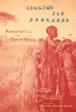 Longing For Darkness: Kamante's Tales from Out of Africa - Peter Beard, Kamante, Karen Blixen, Isak Dinesen, Jacqueline Kennedy Onassis
