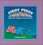 Ziggy Piggy and the Three Little Pigs - Frank Asch