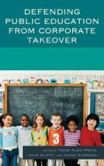 Defending Public Education from Corporate Takeover - Todd Alan Price, John Duffy, Tania Giordani