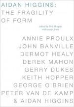 Aidan Higgins: The Fragility of Form - Neil Murphy