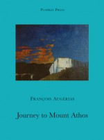 A Journey to Mount Athos - Francois Augieras, Christopher Moncrieff, Sue Dyson