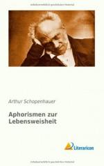 Aphorismen zur Lebensweisheit (German Edition) - Arthur Schopenhauer