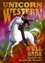 Unicorn Western: Full Saga - Sean Platt, Johnny B. Truant
