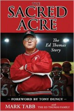 The Sacred Acre: The Ed Thomas Story - Mark Tabb, Tony Dungy